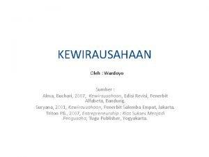 KEWIRAUSAHAAN Oleh Wardoyo Sumber Alma Buchari 2007 Kewirausahaan