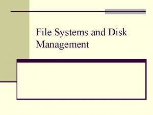 File Systems and Disk Management File system n