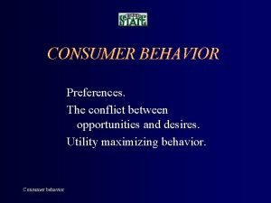 CONSUMER BEHAVIOR Preferences The conflict between opportunities and