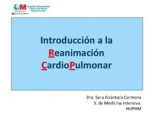 Introduccin a la Reanimacin Cardio Pulmonar Dra Sara