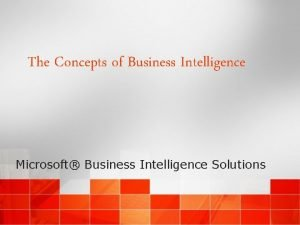 The Concepts of Business Intelligence Microsoft Business Intelligence