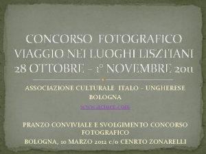 CONCORSO FOTOGRAFICO VIAGGIO NEI LUOGHI LISZTIANI 28 OTTOBRE
