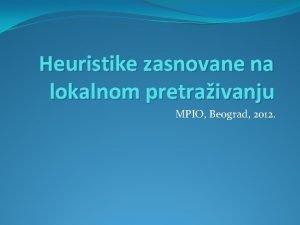 Heuristike zasnovane na lokalnom pretraivanju MPIO Beograd 2012