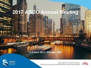 2017 ASCO Annual Meeting 2 6 June 2017