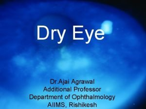 Dry Eye Dr Ajai Agrawal Additional Professor Department