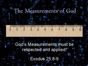 The Measurements of Gods Measurements must be respected
