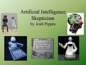 Artificial Intelligence Skepticism by Josh Pippin Will Artificial
