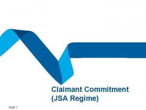 Claimant Commitment JSA Regime Slide 1 Claimant Commitment