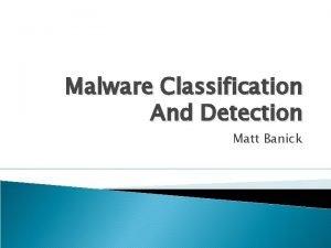Malware Classification And Detection Matt Banick Malware A