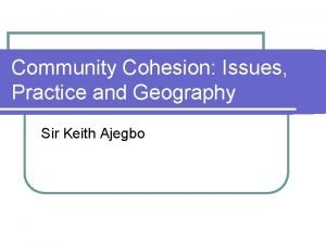 Community Cohesion Issues Practice and Geography Sir Keith