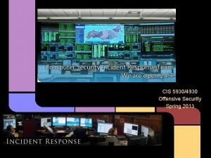 CIS 59304930 Offensive Security Spring 2013 What is