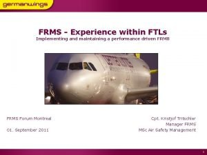 FRMS Experience within FTLs Implementing and maintaining a