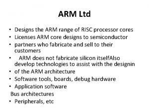 ARM Ltd Designs the ARM range of RISC