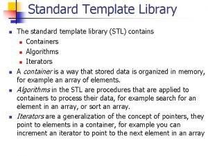 Standard Template Library n n The standard template