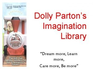 Dolly Partons Imagination Library Dream more Learn more