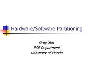 HardwareSoftware Partitioning Greg Stitt ECE Department University of