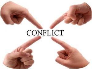 Conflict CONFLICT Definition Conflict Any clash of actions