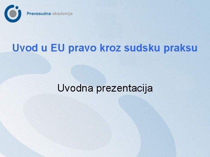 Uvod u EU pravo kroz sudsku praksu Uvodna