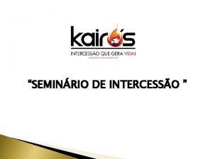 SEMINRIO DE INTERCESSO SEMINRIO DE INTERCESSO 1 aula