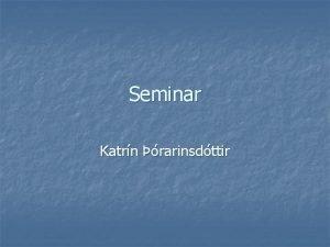 Seminar Katrn rarinsdttir Saga n n 27 mnaa
