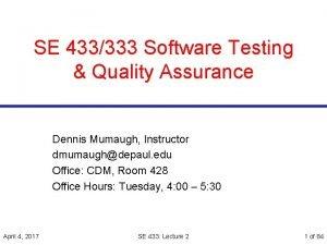 SE 433333 Software Testing Quality Assurance Dennis Mumaugh