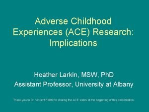 Adverse Childhood Experiences ACE Research Implications Heather Larkin