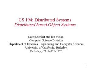 CS 194 Distributed Systems Distributed based Object Systems