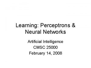 Learning Perceptrons Neural Networks Artificial Intelligence CMSC 25000