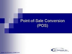 PointofSale Conversion POS Copyright 2005 EFT Network Inc