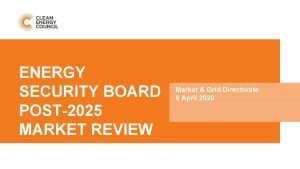 ENERGY SECURITY BOARD POST2025 MARKET REVIEW Market Grid