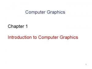 Computer Graphics Chapter 1 Introduction to Computer Graphics