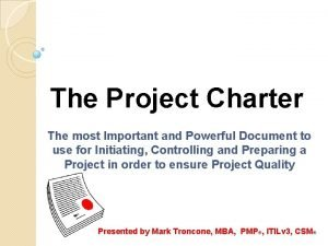 The Project Charter The most Important and Powerful
