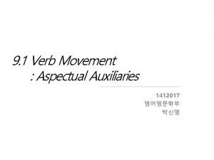9 1 Verb Movement Aspectual Auxiliaries 1412017 What