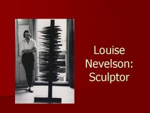 Louise Nevelson Sculptor Louise Nevelson was born Louise