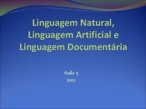 Linguagem Natural Linguagem Artificial e Linguagem Documentria Aula