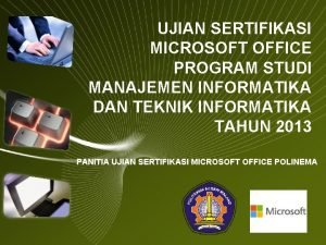 UJIAN SERTIFIKASI MICROSOFT OFFICE PROGRAM STUDI MANAJEMEN INFORMATIKA