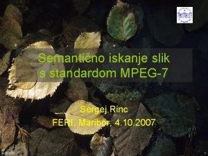 Semantino iskanje slik s standardom MPEG7 Sergej Rinc