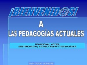 TRADICIONAL ACTIVA EXISTENCIALISTA ESCUELA NUEVA Y TECNOLGICA SALIR