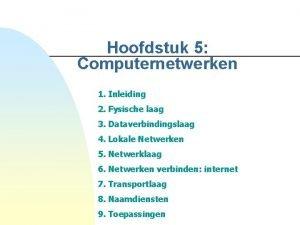 Hoofdstuk 5 Computernetwerken 1 Inleiding 2 Fysische laag