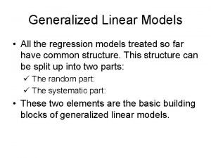 Generalized Linear Models All the regression models treated