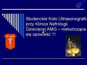 Studenckie Koo Ultrasonografii przy Klinice Nefrologii Dziecicej AMG