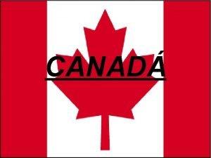 CANAD O Canad era anteriormente habitado por nativos