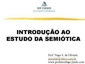INTRODUO AO ESTUDO DA SEMITICA Prof Tiago S