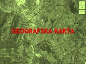 GEOGRAFSKA KARTA Tlocrt je jednostavni crte nekog predmeta