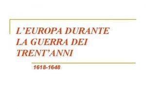 LEUROPA DURANTE LA GUERRA DEI TRENTANNI 1618 1648
