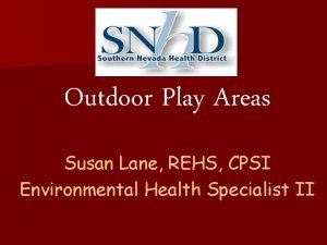 Outdoor Play Areas Susan Lane REHS CPSI Environmental