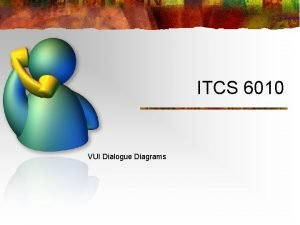 ITCS 6010 VUI Dialogue Diagrams Dialogue n Exchange