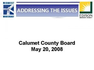ADDRESSING THE ISSUES Calumet County Board May 20