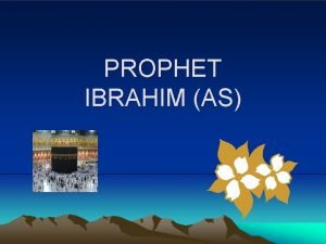 PROPHET IBRAHIM AS Ibrahim alayhis salam was a