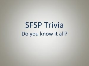 SFSP Trivia Do you know it all Summer